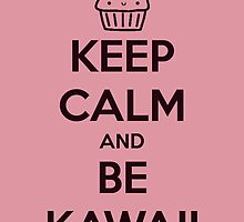 Keep Calm and be Kawaii~ by MarioGirl64