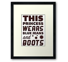 This Princess Wears Blue Jeans and Boots. Framed Print