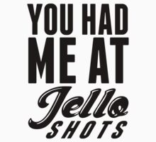 You Had Me at Jello Shots by printproxy