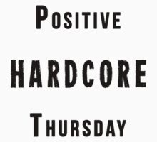 Positive Hardcore Thursday by Rehdnehck