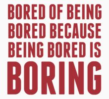 Bored Of Being Bored Because Being Bored Is Boring by BrightDesign