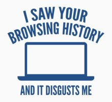 I Saw Your Browsing History And It Disgusts Me by BrightDesign
