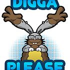 Digga Please! by deaddirtyred
