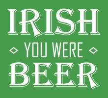 IRISH you were BEER by graphicgeoff