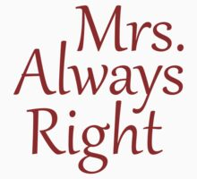 Mrs. Always Right by BrightDesign