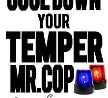 COOL DOWN YOUR TEMPER MR.COP by Indayahlove