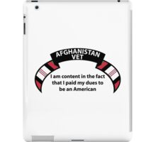 Afghanistan Vet - I am content in the fact that I paid my dues to be an American iPad Case/Skin