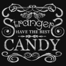 Strangers Have The Best Candy- Dark Tees by Natasha C