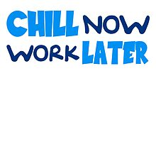 Chill now work later funny holiday saying by Style-O-Mat