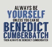 Be Yourself, unless you can be BENEDICT CUMBERBATCH! by TheMoultonator