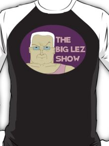 Lez - Big Lez show T-Shirt
