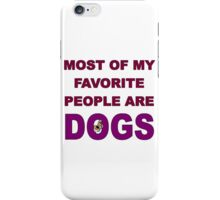Most of My Favorite People Are Dogs iPhone Case/Skin