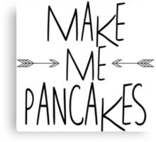 Make Me Pancakes Canvas Print