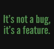 It's not a bug, it's a feature. by BrightDesign