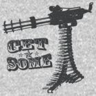 Get Some Minigun T-shirt by Nasherr