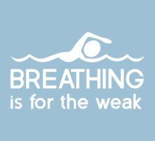 Breathing is for the weak by sportsfan