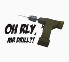 OH RLY, MR DRILL?! Kids Clothes