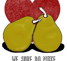 We sure do make a great pear by Suzanne Brogan