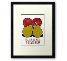 We sure do make a great pear Framed Print