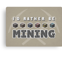 I'd Rather Be Mining Canvas Print