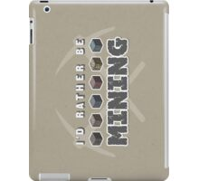 I'd Rather Be Mining iPad Case/Skin
