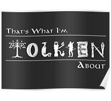 What I'm Tolkien About!  Poster