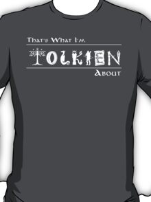 What I'm Tolkien About!  T-Shirt