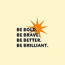 Be Bold Be Brilliant by Vicki Field