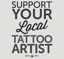 Support Your Local Tattoo Artist (Black Print) by smashtransit
