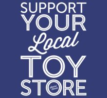 Support Your Local Toy Store (White Print) by smashtransit
