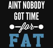 Aint Nobody Got Time For Fat by printproxy