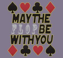 May the flop be with you. -Doyle Brunson Poker Legend by SoftSocks