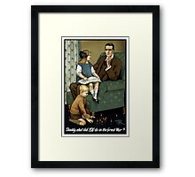 Daddy, what did you do in the great war? Framed Print