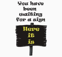 You have been waiting for a sign by CradoxCreative