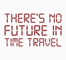 There's No Future In Time Travel by BrightDesign