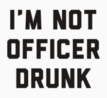 I'm Not Officer Drunk by printproxy