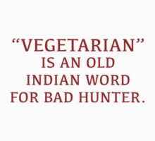 Vegetarian Is An Old Indian Word For Bad Hunter by BrightDesign