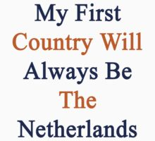 My First Country Will Always Be The Netherlands  by supernova23