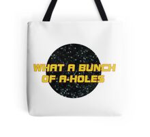 What a bunch of A-holes Tote Bag