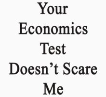 Your Economics Test Doesn't Scare Me  by supernova23