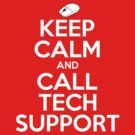 Keep Calm And Call Tech Support by AWESwanky