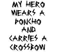 My Hero Wears a Poncho and Carries a Crossbow Photographic Print