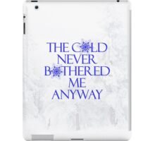 Frozen- The Cold Never Bothered Me Anyway iPad Case/Skin