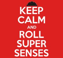 Keep Calm And Roll Super Senses by AWESwanky