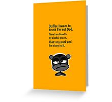 Ociffer. Iswear to drunk I'm not God. Greeting Card