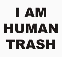 """I am human trash"" Shirt T-Shirt"