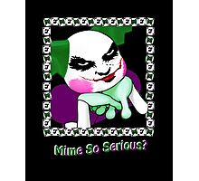 Mime So Serious? Photographic Print