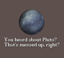 You heard about pluto? That's messed up, right? by digerati