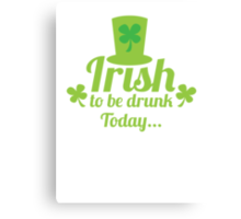 Irish to be DRUNK today with St Patricks day hat green Canvas Print