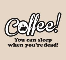 Coffee - you can sleep when you're dead. by nektarinchen